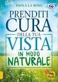 Prenditi Cura della tua Vista in Modo Naturale - Libro
