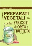 Preparati vegetali contro i Parassiti di Orto e Frutteto - Libro