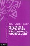 Prevenire e Contrastare il Bullismo e il Cyberbullismo - Libro