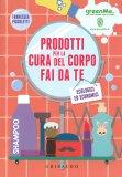 Prodotti per la Cura del Corpo Fai da Te Ecologici ed Economici — Libro