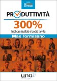 Produttività 300% - Triplica i Risultati e Goditi la Vita - Libro