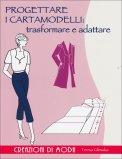 Progettare i Cartamodelli: Trasformare e Adattare  - Libro