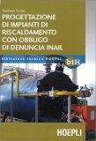Progettazione di Impianti di Riscaldamento con Obbligo di Denuncia Inail - Libro
