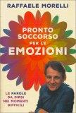 PRONTO SOCCORSO PER LE EMOZIONI — Le parole da dirsi nei momenti difficili di Raffaele Morelli