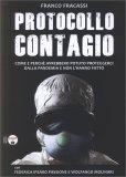 PROTOCOLLO CONTAGIO Come e perché avrebbero potuto proteggerci dalla pandemia e non l'hanno fatto di Franco Fracassi