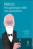 PSICOPATOLOGIA DELLA VITA QUOTIDIANA Edizione integrale di Sigmund Freud