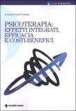 Psicoterapia: effetti integrati, efficacia e costi-benefici  - Libro