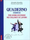 Quaderno d'Esercizi per Avere Successo nei Colloqui di Lavoro - Libro