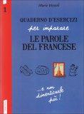 Quaderno D'esercizi per Imparare le Parole del Francese - Vol.1  - Libro