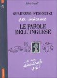 Quaderno d'Esercizi per Imparare le Parole dell'Inglese Vol. 4