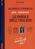 Quaderno d'Esercizi per Imparare le Parole dell'Inglese - Vol.1  - Libro