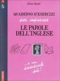 Quaderno d'Esercizi per Imparare le Parole dell'Inglese. Vol. 5