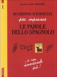 Quaderno d'Esercizi per Imparare le Parole dello Spagnolo - Vol.1  - Libro
