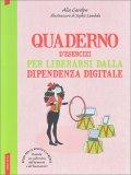 Quaderno d'Esercizi per Liberarsi dalla Dipendenza Digitale - Libro
