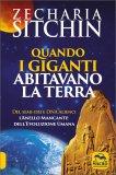 QUANDO I GIGANTI ABITAVANO LA TERRA Versione nuova di Zecharia Sitchin
