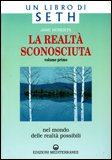 LA REALTà SCONOSCIUTA - VOL. 1 Nel mondo delle realtà possibili di Jane Roberts