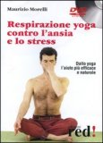 RESPIRAZIONE YOGA CONTRO L' ANSIA E LO STRESS Dallo yoga l'aiuto più efficace e naturale