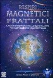 RESPIRI MAGNETICI FRATTALI Il film intervista che svela le molte relazioni fra i campi magnetici e gli esseri umani di Cristiana Isabella Vignoli