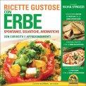 Ricette Gustose con Erbe Spontanee, Selvatiche, Aromatiche  - Libro