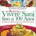 Ricette per vivere Sani fino a 100 anni - Libro