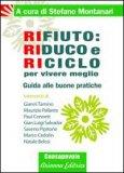 RIFIUTO: RIDUCO E RICICLO PER VIVERE MEGLIO Guida alle buone pratiche di Stefano Montanari