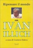 Ripensare il Mondo con Ivan Illich  — Libro