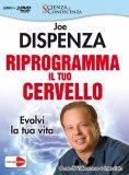 RIPROGRAMMA IL TUO CERVELLO Evolvi la tua Vita di Joe Dispenza
