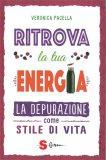 RITROVA LA TUA ENERGIA La depurazione come stile di vita di Veronica Pacella