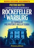 ROCKEFELLER E WARBURG Le famiglie più potenti della Terra - Nuova edizione aggiornata di Pietro Ratto