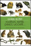 Guida ai Pet - Roditori, Rettili, Pesci, Uccelli.... — Libro