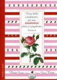 Rose Belle e Profumate, per una Mamma Dolce e Complicata  - Libro