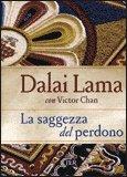 LA SAGGEZZA DEL PERDONO di Victor Chan, Dalai Lama (Bhiksu Tenzin Gyatso)