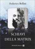 SCHIAVI DELLA MATRIX di Federico Bellini