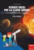 Scienze Facili per la Classe Quinta  - Libro
