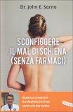 SCONFIGGERE IL MAL DI SCHIENA (SENZA FARMACI) Impara a conoscere la relazione fra il tuo corpo e la tua mente di John E. Sarno