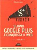 Scopri Google Plus e Conquista il Web  - Libro