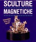 Sculture Magnetiche + Gadget  - Libro