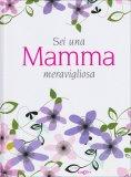 Sei una Mamma Meravigliosa - Libro
