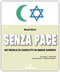 SENZA PACE Un secolo di conflitti in medio oriente di David Hirst