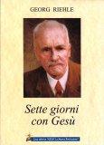 SETTE GIORNI CON GESù di Georg Riehle