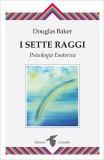 I SETTE RAGGI Psicologia esoterica di Douglas Baker