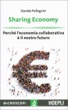 SHARING ECONOMY Perché l'economia collaborativa è il nostro futuro di Davide Pellegrini