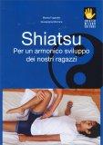 Shiatsu - Per un Amornico Sviluppo dei Nostri Ragazzi - Libro