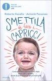SMETTILA DI FARE I CAPRICCI Come risolvere i capricci di tuo figlio senza urla o sgridate di Antonio Panarese, Roberta Cavallo