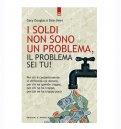 I Soldi non Sono un Problema, il Problema sei Tu! — Libro
