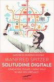 SOLITUDINE DIGITALE Disadattati, isolati, capaci solo di una vita virtuale? di Manfredi Spitzer