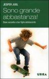 Sono Grande Abbastanza! Stare Accanto a Tuo Figlio Adolescente — Libro