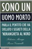 """SONO UN UOMO MORTO  — Parla il pentito che ha svelato i segreti della """"ndrangheta al nord"""" di Federico Monga, Rocco Varacalli"""
