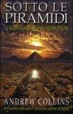 SOTTO LE PIRAMIDI La scoperta del più grande segreto d'Egitto di Andrew Collins