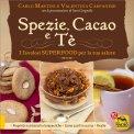 Spezie, Cacao e Tè: i favolosi superfood per la tua salute - Libro